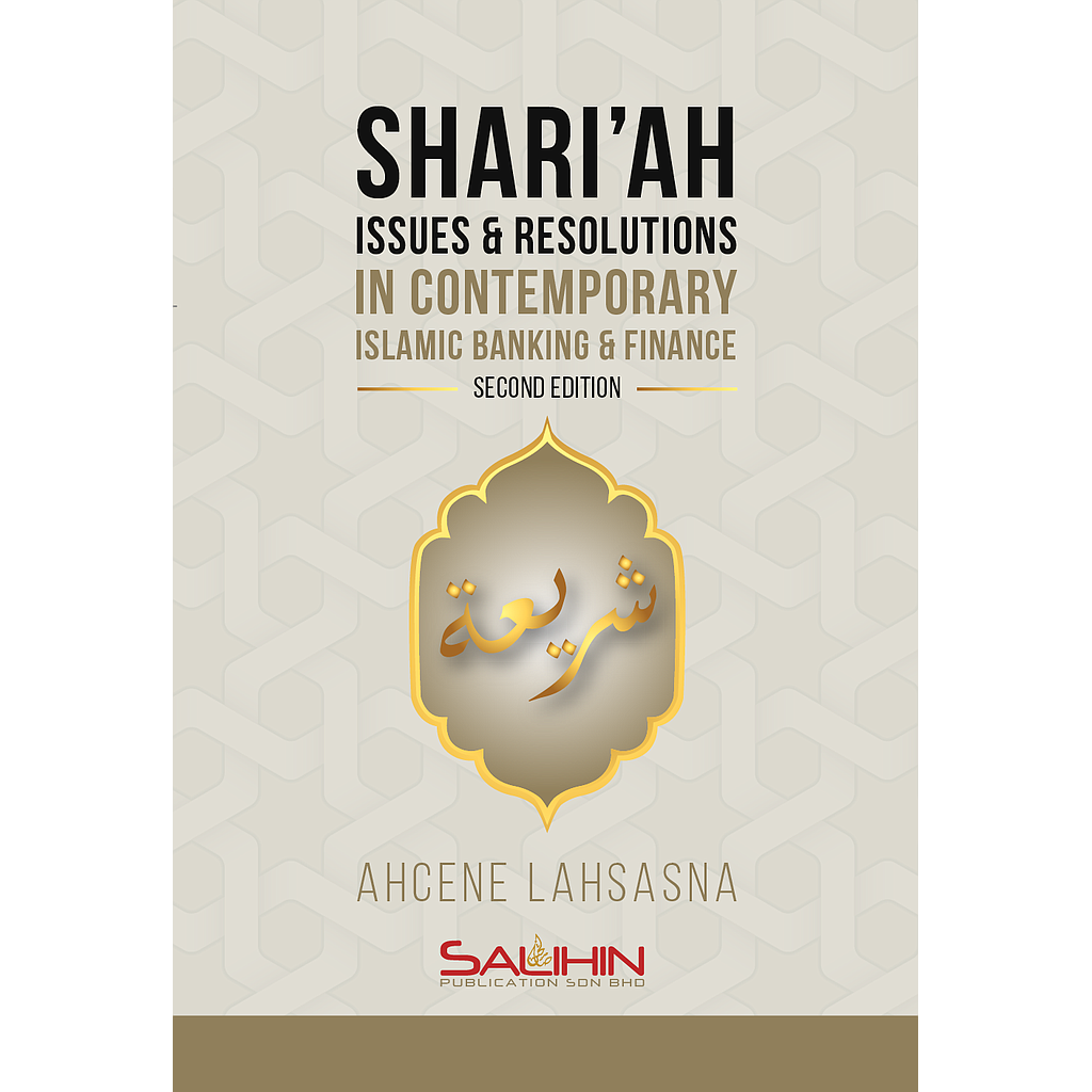 Shari'ah Issues and Resolutions in Contemporary Islamic Banking and Finance Second Edition